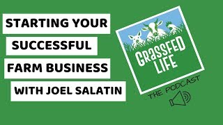 Joel Salatin on Starting Your Successful Farm Business