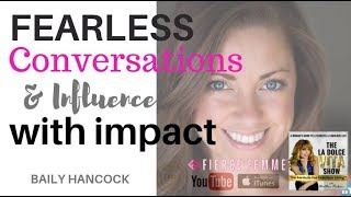 Secrets to creating influence, impact, and breaking through fear Baily Hancock