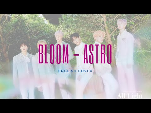 ASTRO (아스트로) - 피어나 (Bloom) ENGLISH VERSION
