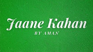 AMAN - Jaane Kahan (Official Lyric Video) - YouTube