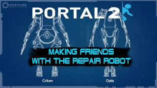 Portal 2 Co-op: Making Friends With The Repair Robot
