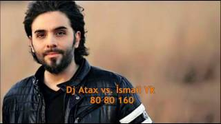Dj Atax Vs.  İsmail Yk   80 80 160 Remix