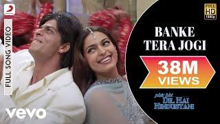 Banke Tera Jogi Full Video - Phir Bhi Dil Hai Hindustani|Shah
