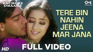 Tere Bin Nahin Jeena Mar Jana - Video Song | Kachche Dhaage | Manisha Koirala & Ajay Devgn