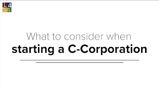 What to consider when starting a C-Corporation