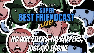 "New Super Best Friendcast Live!: ""No Wrestlers, No Rappers, Just Aki Engine"""