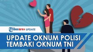 Kabar Terbaru Meninggalnya Anggota TNI di yang Ditembak Oknum Polisi karena Selingkuhi sang Istri