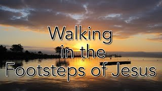 WALKING IN THE FOOTSTEPS OF JESUS - Biblical Israel Ministries & Tours