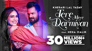 KHESARI LAL YADAV : Tere Mere Darmiyan | Ft Neha Malik | Deepesh Goyal | Latest Hindi Songs 2021