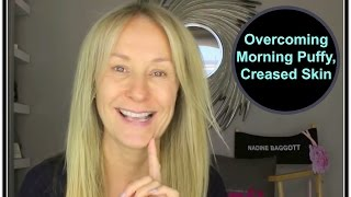 How To Overcome Creased Morning Face and Puffy Eyes - Nadine Baggott