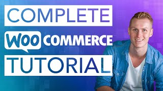 Complete WooCommerce Tutorial 2019