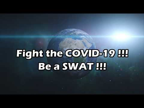 Fight the COVID-19 !!! Be a SWAT !!!