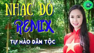 nhac-do-remix-tu-hao-dan-toc-lien-khuc-nhac-song-cach-mang-soi-dong