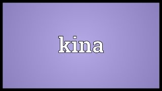 Kina Meaning
