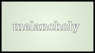 Melancholy Meaning