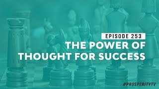 The Power of Thought for Success | Ep. 253
