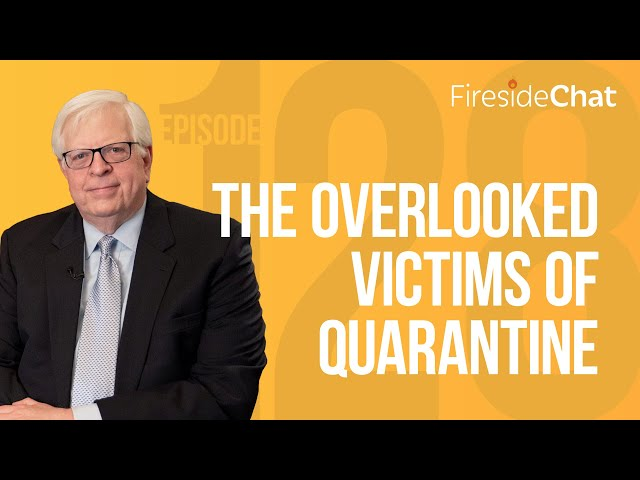 Fireside Chat Ep. 128 — The Overlooked Victims of Quarantine