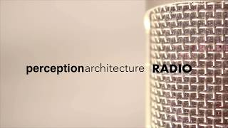 Perception Architecture Radio - New Podcast