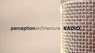 Perception Architecture Radio - New Podcast