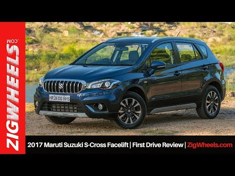 2017 Maruti Suzuki S-Cross Facelift | First Drive Review | ZigWheels.com