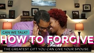 How To Forgive: The Greatest Gift You Can Give Your Spouse