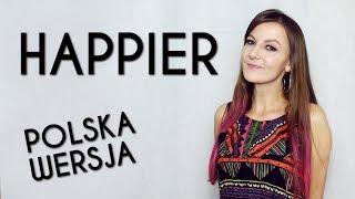 HAPPIER   Ed Sheeran POLSKA WERSJA | POLISH VERSION By Kasia Staszewska