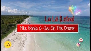 LA LÁ LETRA   MIKE BAHÍA & OVY ON THE DRUMS