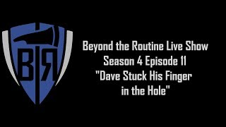 BtR Show - S04E11 – Dave Stuck His Finger in the Hole