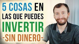 Video: 5 Cosas En Las Que Puedes Invertir Sin Dinero