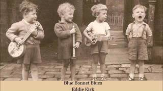 Blue Bonnet Blues   Eddie Kirk