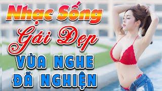 ca-nhac-gai-xinh-2020-lk-nhac-song-tru-tinh-remix-dinh-cao-vua-nghe-da-nghien-nhac-chat