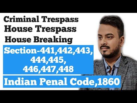 SEC-441,442,443,444,445...448:IPC  criminal trespass   house trespass   house breaking   IPC