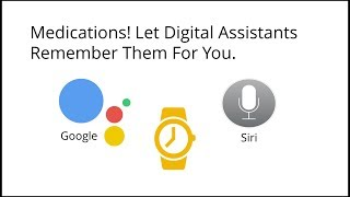 Med Reminders Through Digital Assistants on Your SmartPhones & SmartWatches