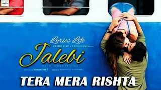 TERA MERA RISHTA | Lyrics | Jalebi | KK | Shreya   - YouTube