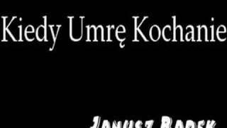 Janusz Radek - Kiedy Umrę Kochanie