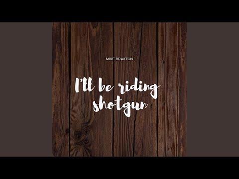 I´ll Be Riding Shotgun