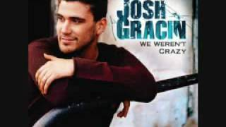 Josh Gracin- We Weren't Crazy
