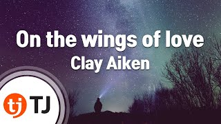 [TJ노래방] On the wings of love - Clay Aiken ( - ) / TJ Karaoke
