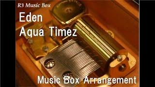 "Eden/Aqua Timez [Music Box] (Anime ""Magi"" ED)"