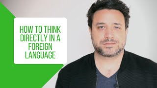 Stop Translating In Your Head: How To Think In A Foreign Language