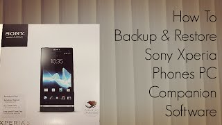 How To Backup & Restore Sony Xperia Phones With PC Companion Software