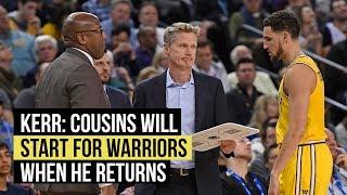 Steve Kerr says DeMarcus Cousins will start when he returns