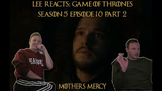 Lee Reacts: Game of Thrones 5x10 'Mother's Mercy' REACTION (PART 2)
