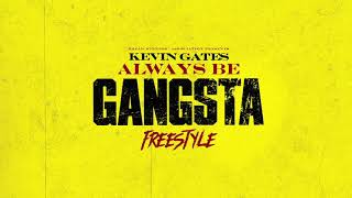 Kevin Gates - Always Be Gangsta Freestyle [Official Audio]
