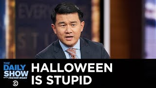 Everything Is Stupid - Halloween | The Daily Show