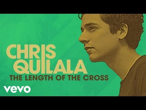 Chris Quilala - The Length Of The Cross (Audio)