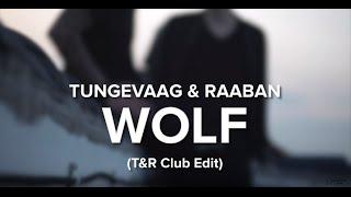 Tungevaag & Raaban - WOLF (T&R Club Edit)