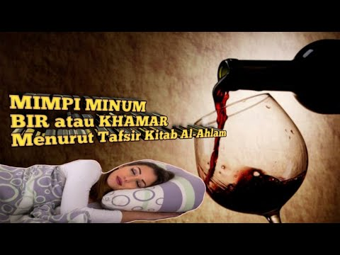 MIMPI MINUM BIR atau KHAMAR (Menurut Tafsir Kitab Al-Ahlam)