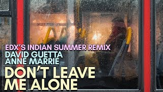 David Guetta, Anne Marie   Don't Leave Me Alone (EDX's Indian Summer Remix)