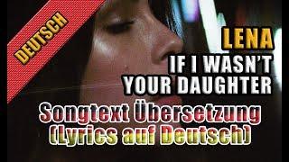 If I Wasn't Your Daughter Von Lena    Songtext Übersetzung (Lyrics Auf Deutsch)